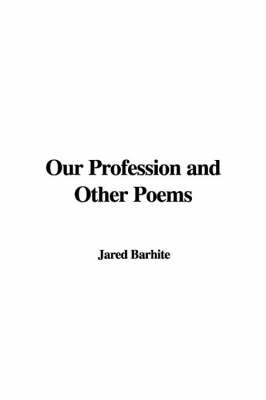 Our Profession and Other Poems by Jared Barhite image