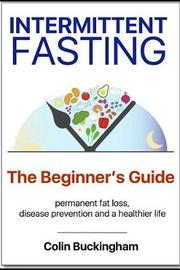 INTERMITTENT FASTING - The Beginner's Guide by Colin Buckingham image