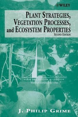 Plant Strategies, Vegetation Processes, and Ecosystem Properties by J. Philip Grime
