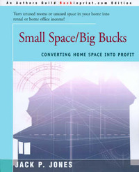 Small Space/Big Bucks: Converting Home Space Into Profits by Jack Payne Jones image