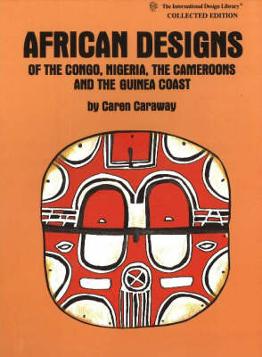 African Designs of the Congo, Nigeria, The Cameroons & the Guinea Coast by Caren Caraway image