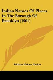 Indian Names of Places in the Borough of Brooklyn (1901) by William Wallace Tooker
