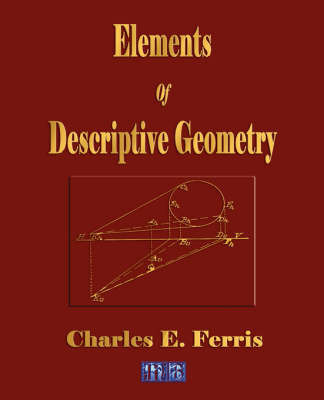 Elements of Descriptive Geometry by Charles E. Ferris