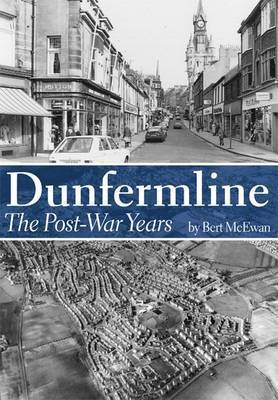 Dunfermline: The Post-war Years by Bert McEwan