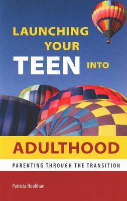 Launching Your Teen into Adulthood by Patricia Hoolihan