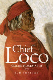 Chief Loco: Apache Peacemaker by Bud Shapard image