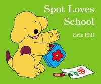 Spot Loves School by Eric Hill
