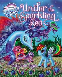 My Little Pony: Under the Sparkling Sea by Mary Jane Begin
