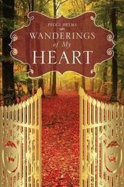 Wanderings of My Heart by Peggi Helms