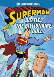 Superman Battles the Billionaire Bully by Matthew K Manning