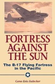 Fortress Against The Sun by Gene Eric Salecker