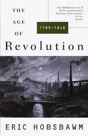 The Age of Revolution 1789-1848 by Eric Hobsbawm