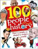 100 People Who Made History: Meet the People Who Shaped the Modern World by Ben Gilliland