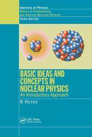 Basic Ideas and Concepts in Nuclear Physics by Kris L. G Heyde image