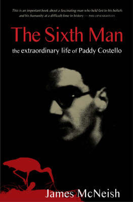 The Sixth Man: The Extraordinary Life of Paddy Costello by James McNeish