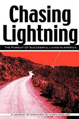 Chasing Lightning: The Pursuit of Successful Living in America by Chris Moeller image