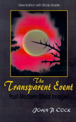 The Transparent Event: Post-Modern Christ Images by John P. Cock