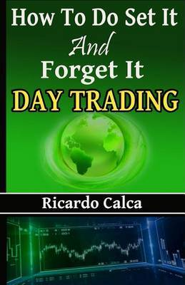 How to Do Set It and Forget It Day Trading by Ricardo Calca