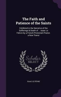 The Faith and Patience of the Saints by Isaac Le Fevre