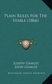Plain Rules for the Stable (1866) by John Gamgee