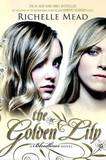 The Golden Lily (Bloodlines #2) (US Ed) by Richelle Mead