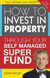 How to Invest in Propery Through Your Self Managed Super Fund by Martin Murden