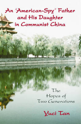 An American Spy Father and His Daughter in Communist China by Yuci Tan