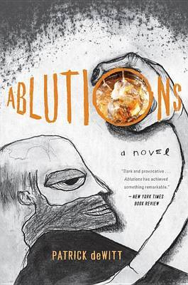 Ablutions: Notes for a Novel by Patrick deWitt image