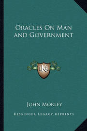 Oracles on Man and Government by John Morley