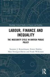 Labour, Finance and Inequality by Suzanne J. Konzelmann