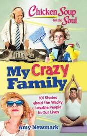 Chicken Soup for the Soul: My Crazy Family by Amy Newmark