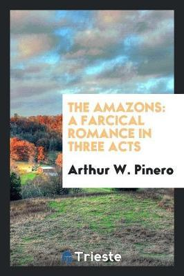 The Amazons by Arthur W. Pinero