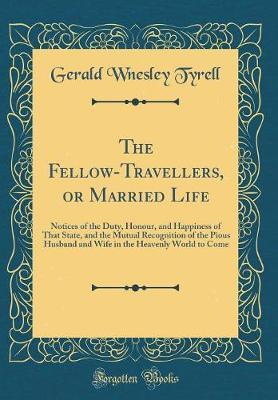 The Fellow-Travellers, or Married Life by Gerald Wnesley Tyrell