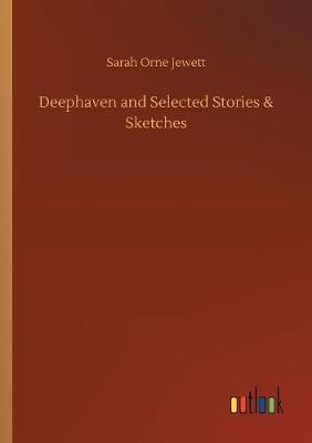 Deephaven and Selected Stories & Sketches by Sarah Orne Jewett image
