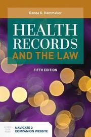 Health Records And The Law by Donna K. Hammaker