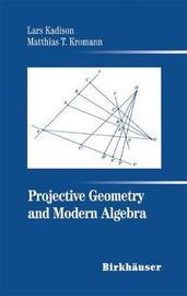 Projective Geometry and Modern Algebra by Lars Kadison image