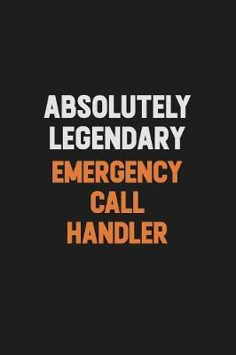 Absolutely Legendary Emergency Call Handler by Camila Cooper