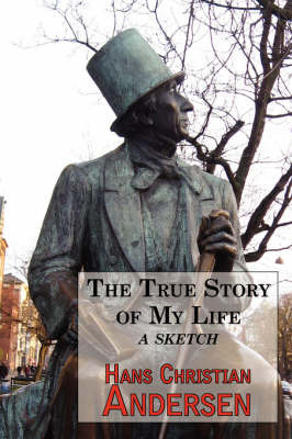 The True Story of My Life - A Sketch. a Story Teller's Autobiography by Hans Christian Andersen image