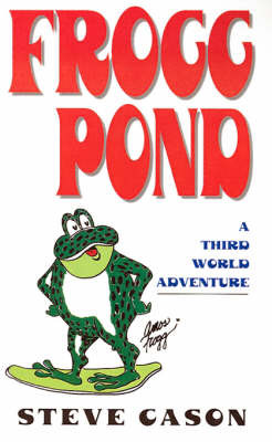 Frogg Pond: A Third World Adventure by Steve Cason image