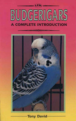 A Complete Guide to Budgerigars by Tony David