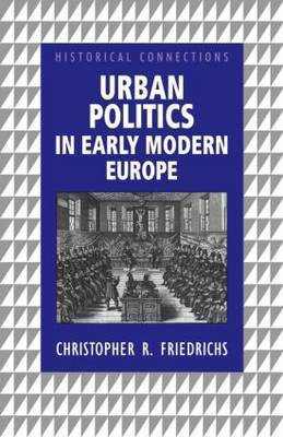 Urban Politics in Early Modern Europe by Christopher R. Friedrichs