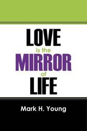 Love Is the Mirror of Life by Mark H Young image