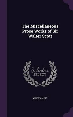 The Miscellaneous Prose Works of Sir Walter Scott by Walter Scott image