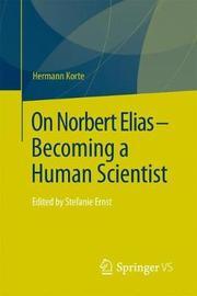 On Norbert Elias - Becoming a Human Scientist by Hermann Korte image