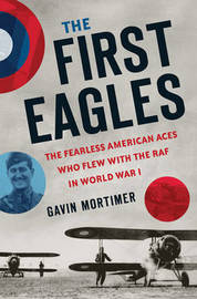 The First Eagles by Gavin Mortimer