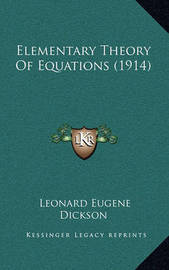 Elementary Theory of Equations (1914) by Leonard Eugene Dickson