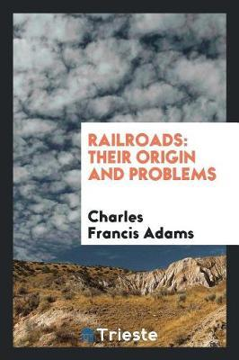 Railroads, Their Origin and Problems by Charles Francis Adams image