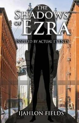 The Shadows of Ezra by Ijahlon Fields