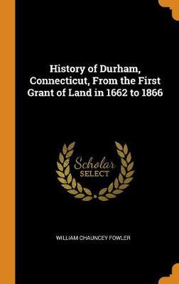 History of Durham, Connecticut, from the First Grant of Land in 1662 to 1866 by William Chauncey Fowler image