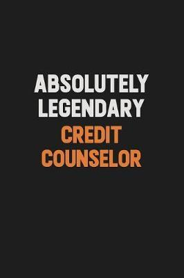 Absolutely Legendary Credit Counselor by Camila Cooper
